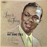 Love Is the Thing - Nat King Cole With Gordon Jenkins And His Orchestra