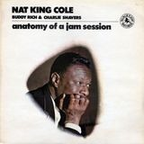 Anatomy Of A Jam Session - Nat King Cole , Buddy Rich & Charlie Shavers
