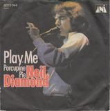 Play Me / Porcupine Pie - Neil Diamond
