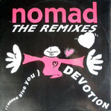 (I Wanna Give You) Devotion - The Remixes - Nomad