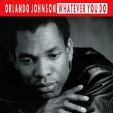 Whatever You Do - Orlando Johnson