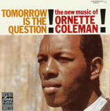 Tomorrow Is the Question! - Ornette Coleman