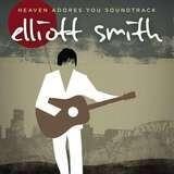 Heaven Adores You - ELLIOTT SMITH