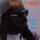 Live to Love - Pablo Moses