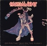 Gloryhallastoopid (Pin The Tale On The Funky) - Parliament