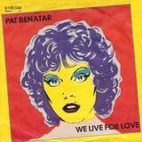 We Live For Love - Pat Benatar