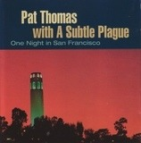 One Night In San Francisco / Live In Denmark And Germany - Pat Thomas With A Subtle Plague / Pat Thomas & Family Jewels