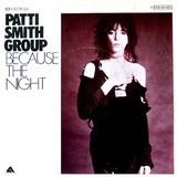 Because The Night - Patti Smith Group