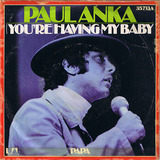 (You're) Having My Baby - Paul Anka