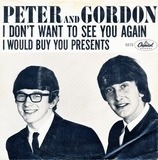 I Don't Want To See You Again / I Would Buy You Presents - Peter & Gordon