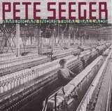 American Industrial Ballads - Pete Seeger