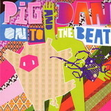 ON TO THE BEAT - Pig And Dan