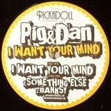 I WANT YOUR MIND - Pig & Dan
