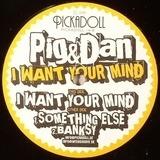 I WANT YOUR MIND - Pig & Dan