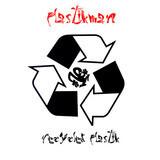 Recycled Plastik - Plastikman