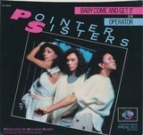 Baby Come And Get It / Operator - Pointer Sisters