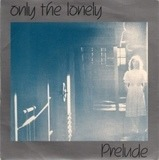 Only The Lonely - Prelude