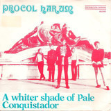A Whiter Shade Of Pale / Conquistador - Procol Harum