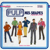 Mis-Shapes & Sorted For E's & Wizz - Pulp
