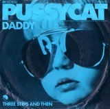 Daddy /Three Steps And Then - Pussycat