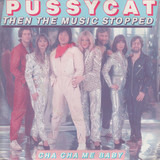 Then The Music Stopped / Cha Cha Me Baby - Pussycat