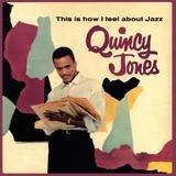 This Is How I Feel About Jazz - Quincy Jones