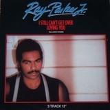 I Still Can't Get Over Loving You (Full Length Version) - Ray Parker Jr.