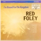 I'm Bound for the Kingdom - Red Foley