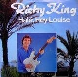Halé, Hey Louise - Ricky King