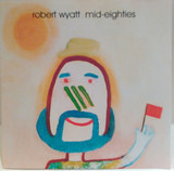 Mid-Eighties - Robert Wyatt