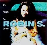 It Must Be Love - Robin S.