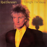 Tonight I'm Yours - Rod Stewart