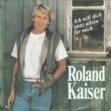 Ich Will Dich Ganz Allein Für Mich - Roland Kaiser