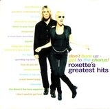 Don't Bore Us - Get To The Chorus! (Roxette's Greatest Hits) - Roxette