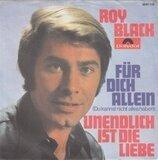 Für Dich Allein (Du Kannst Nicht Alles Haben) / Unendlich Ist Die Liebe - Roy Black