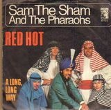 Red Hot / A Long, Long Way - Sam The Sham And The Pharaohs