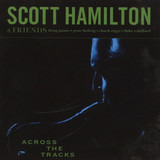 Across the Tracks - Scott Hamilton