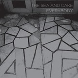 Everybody - Sea And Cake