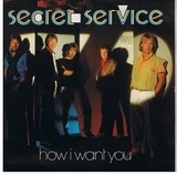 How I Want You - Secret Service