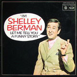 I'm Shelley Berman Let Me Tell You A Funny Story - Shelley Berman