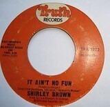 I've Got To Go On Without You / It Ain't No Fun - Shirley Brown