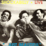 "Live ""...Just Beautiful"" - Shockabilly"