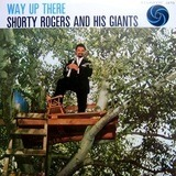 Way Up There - Shorty Rogers & His Giants