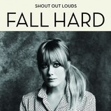 Fall Hard - Shout Out Louds