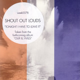 Tonight I Have To Leave It - Shout Out Louds