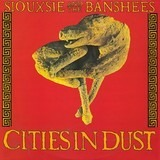 Cities In Dust - Siouxsie & The Banshees
