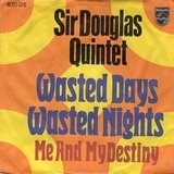 Wasted Days, Wasted Nights - Sir Douglas Quintet