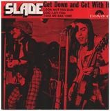 Get Down And Get With It - Slade