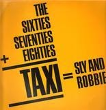 The 60's, 70's and 80's = Taxi - Sly & Robbie