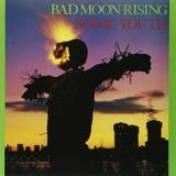 Bad Moon Rising - Sonic Youth